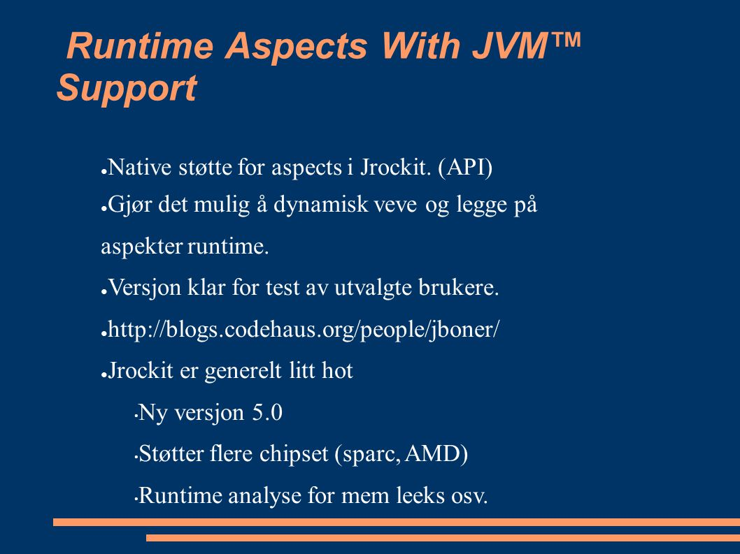 Runtime Aspects With JVM™ Support ● Native støtte for aspects i Jrockit.