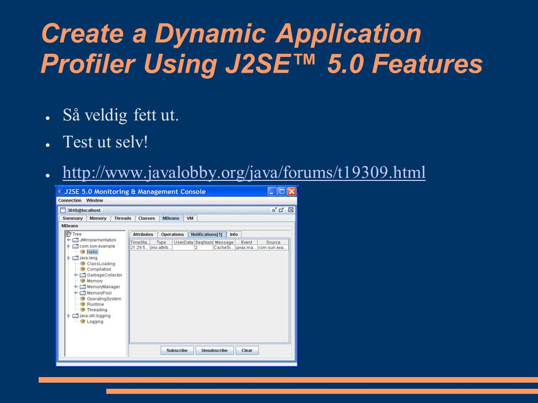 Create a Dynamic Application Profiler Using J2SE™ 5.0 Features ● Så veldig fett ut.