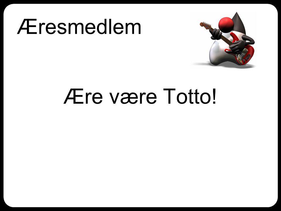 Æresmedlem Ære være Totto!