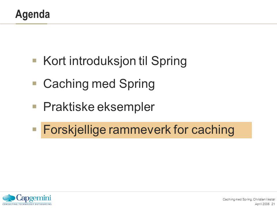 April 200621 Caching med Spring, Christian Vestøl  Kort introduksjon til Spring  Caching med Spring  Praktiske eksempler  Forskjellige rammeverk for caching Agenda