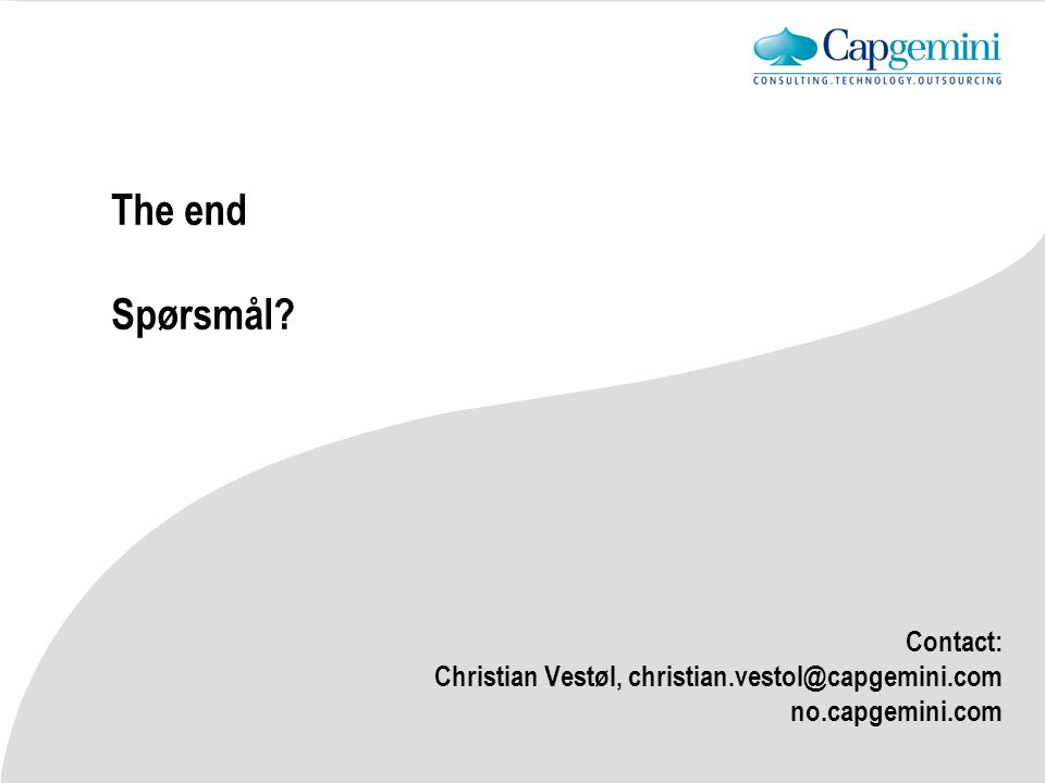 The end Spørsmål? Contact: Christian Vestøl, christian.vestol@capgemini.com no.capgemini.com