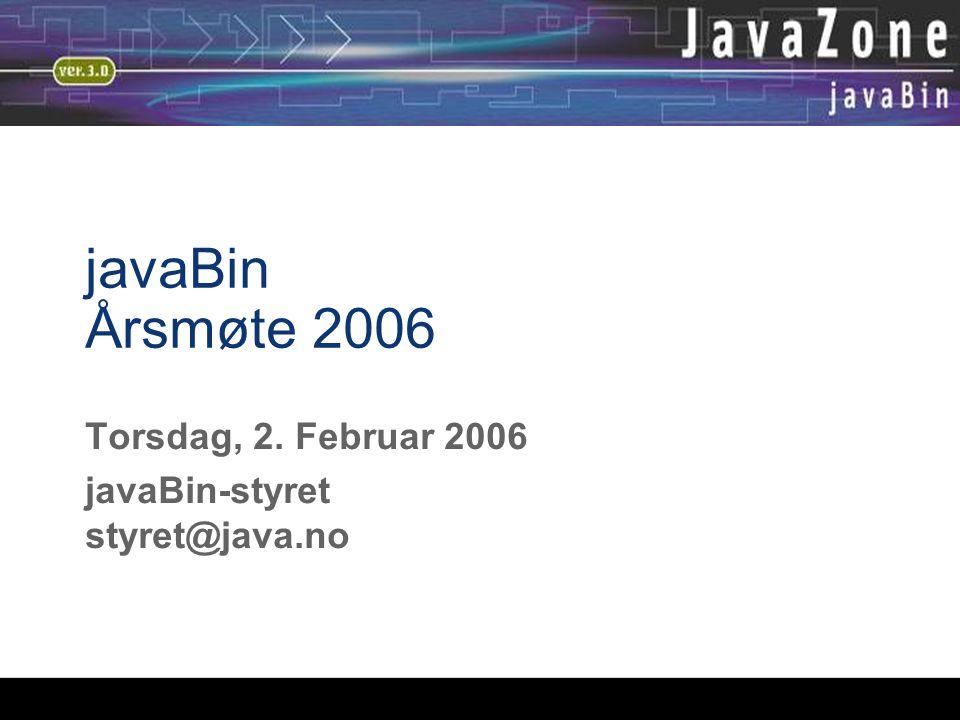 javaBin Årsmøte 2006 Torsdag, 2. Februar 2006 javaBin-styret styret@java.no