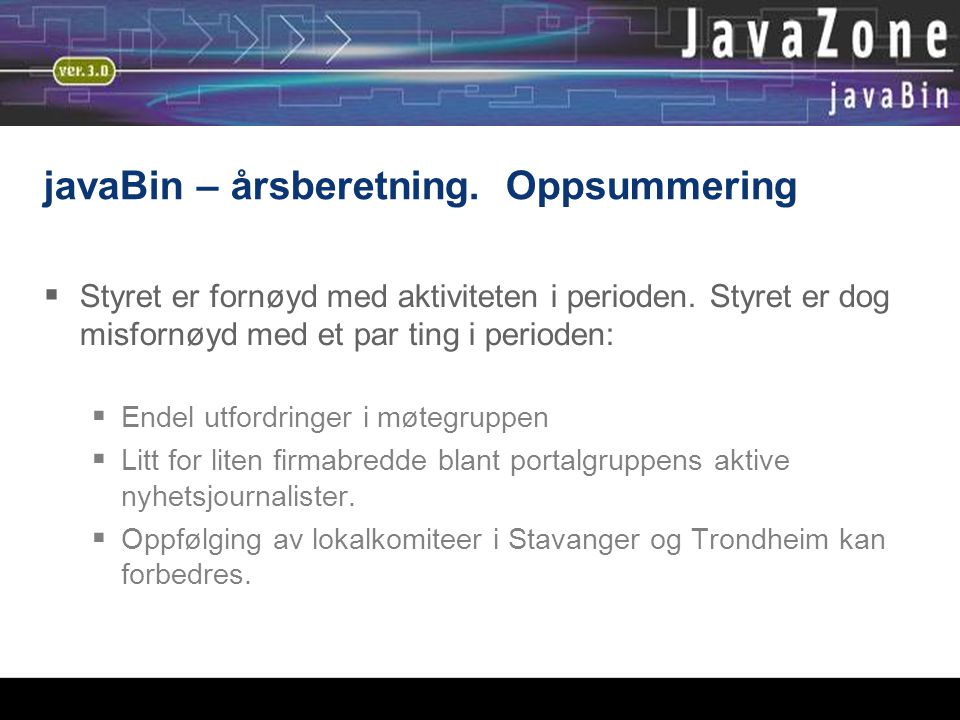 javaBin – årsberetning. Oppsummering  Styret er fornøyd med aktiviteten i perioden.