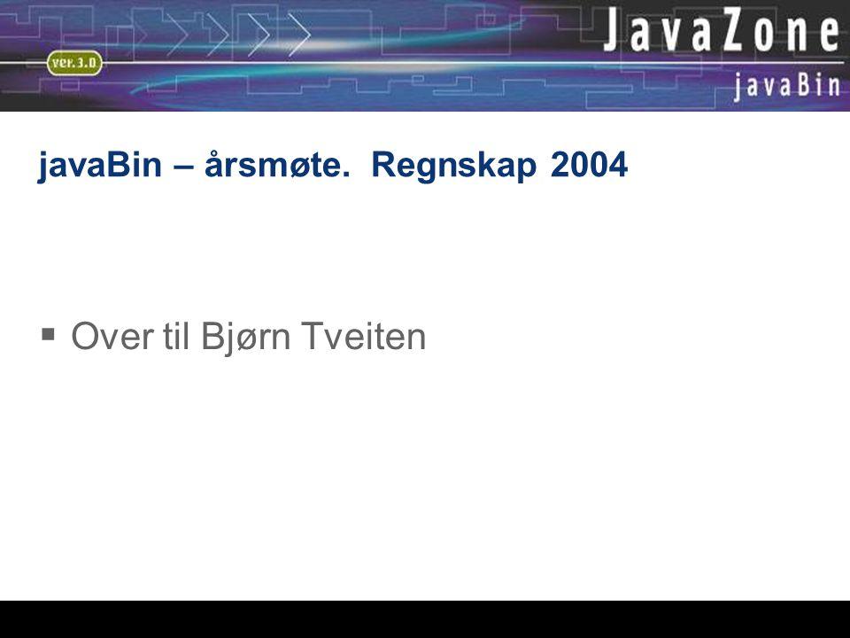 javaBin – årsmøte. Regnskap 2004  Over til Bjørn Tveiten