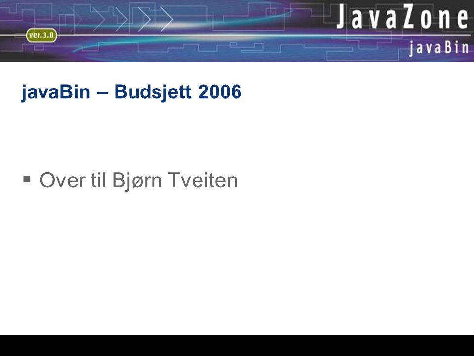 javaBin – Budsjett 2006  Over til Bjørn Tveiten