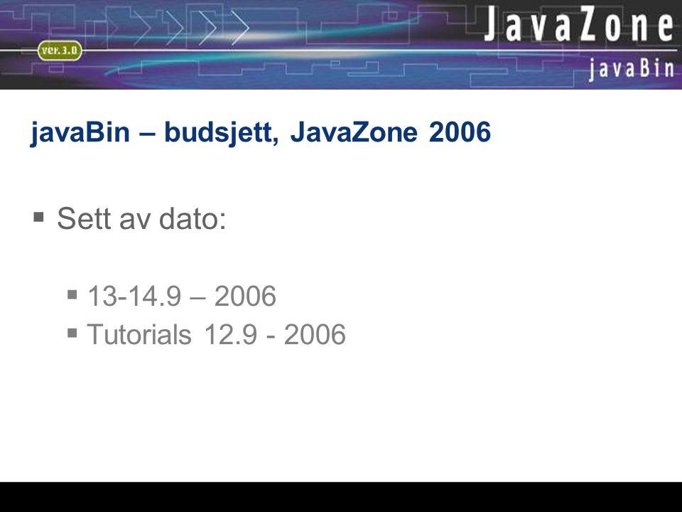 javaBin – budsjett, JavaZone 2006  Sett av dato:  13-14.9 – 2006  Tutorials 12.9 - 2006