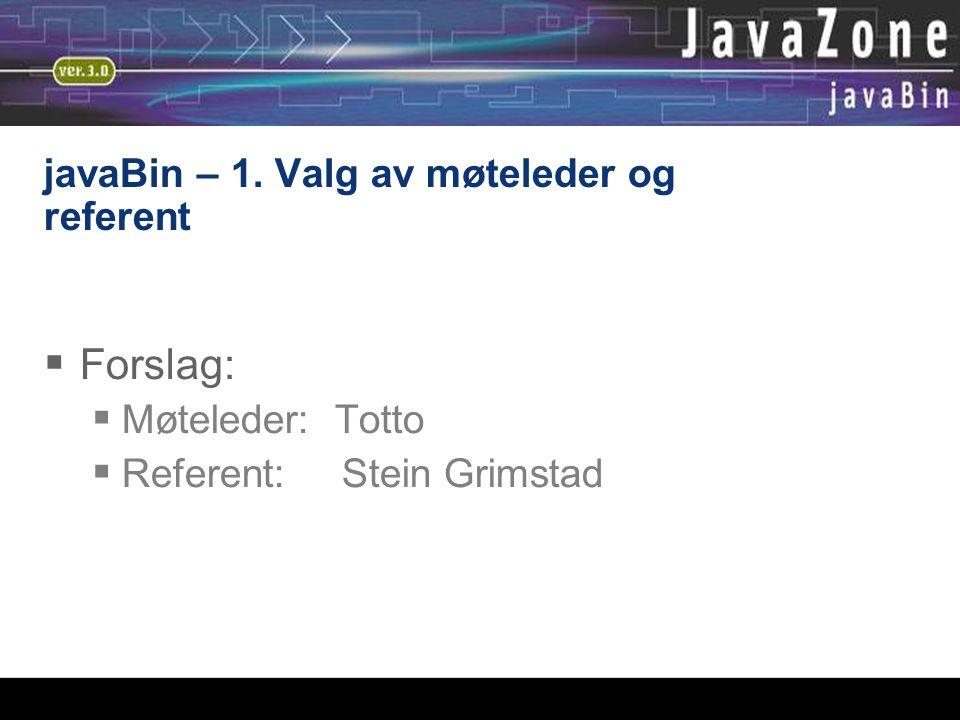 javaBin – 1. Valg av møteleder og referent  Forslag:  Møteleder: Totto  Referent: Stein Grimstad