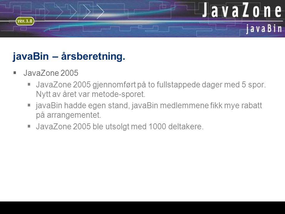 javaBin – årsberetning.  JavaZone 2005  JavaZone 2005 gjennomført på to fullstappede dager med 5 spor. Nytt av året var metode-sporet.  javaBin had