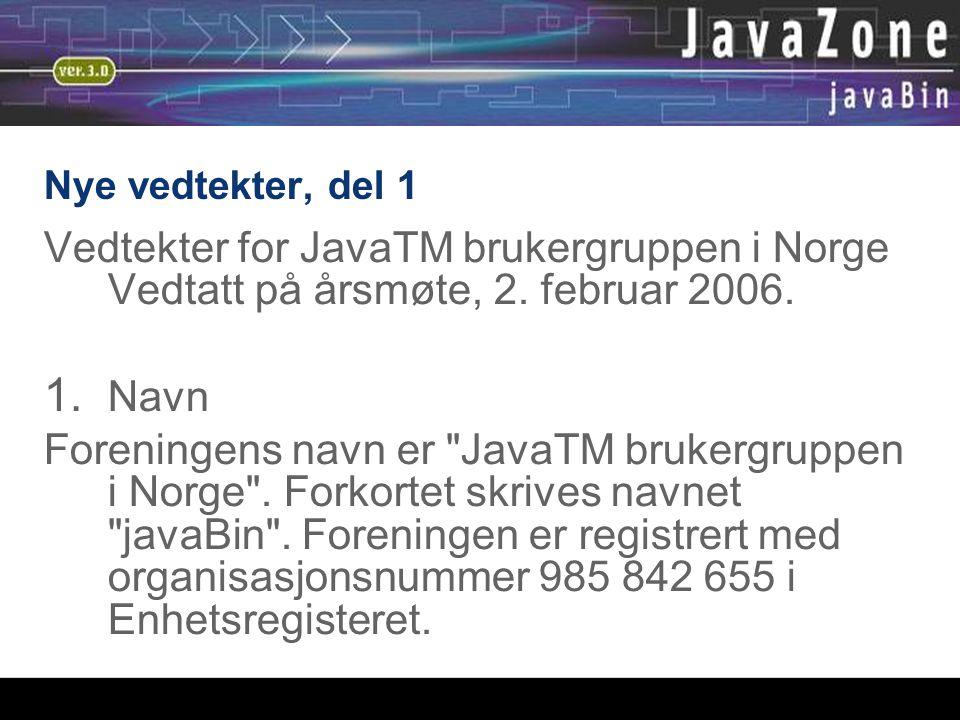 05.01.06 Nye vedtekter, del 1 Vedtekter for JavaTM brukergruppen i Norge Vedtatt på årsmøte, 2. februar 2006.  Navn Foreningens navn er