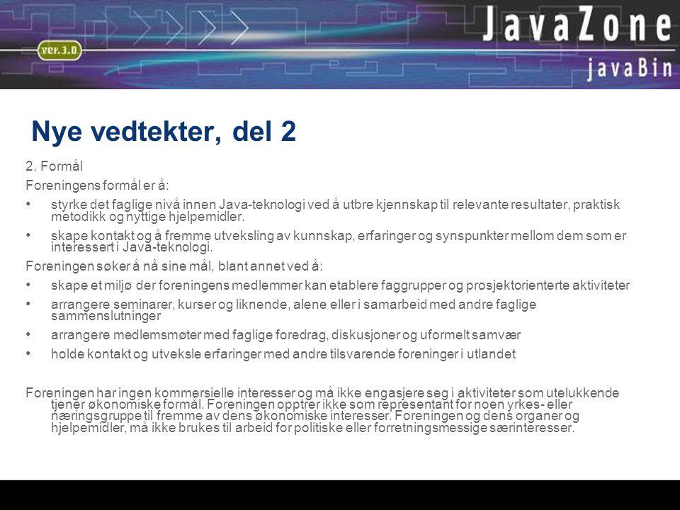 05.01.06 Nye vedtekter, del 2 2. Formål Foreningens formål er å: styrke det faglige nivå innen Java-teknologi ved å utbre kjennskap til relevante resu