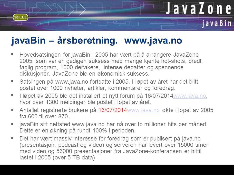 javaBin – årsberetning. www.java.no  Hovedsatsingen for javaBin i 2005 har vært på å arrangere JavaZone 2005, som var en gedigen suksess med mange kj