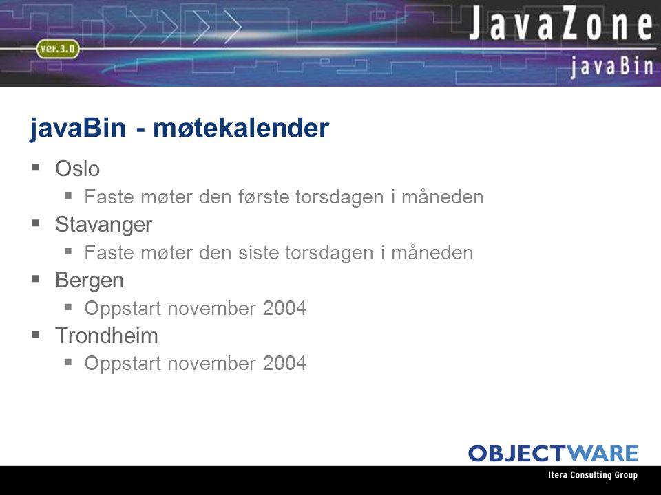 javaBin - møtekalender  Oslo  Faste møter den første torsdagen i måneden  Stavanger  Faste møter den siste torsdagen i måneden  Bergen  Oppstart november 2004  Trondheim  Oppstart november 2004