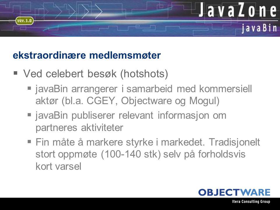 ekstraordinære medlemsmøter  Ved celebert besøk (hotshots)  javaBin arrangerer i samarbeid med kommersiell aktør (bl.a.