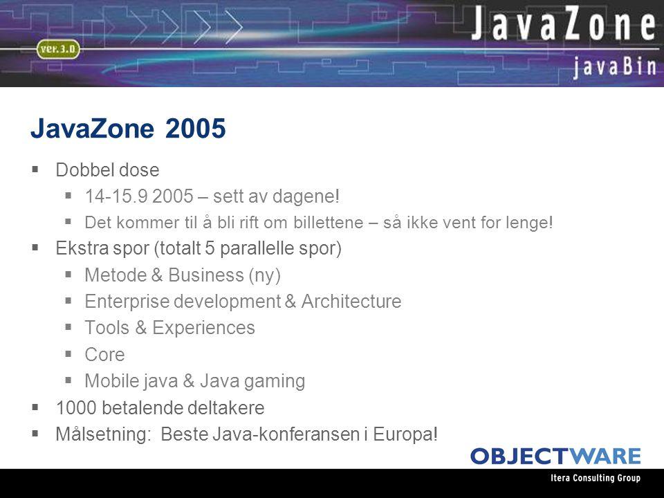 JavaZone 2005  Dobbel dose  14-15.9 2005 – sett av dagene.