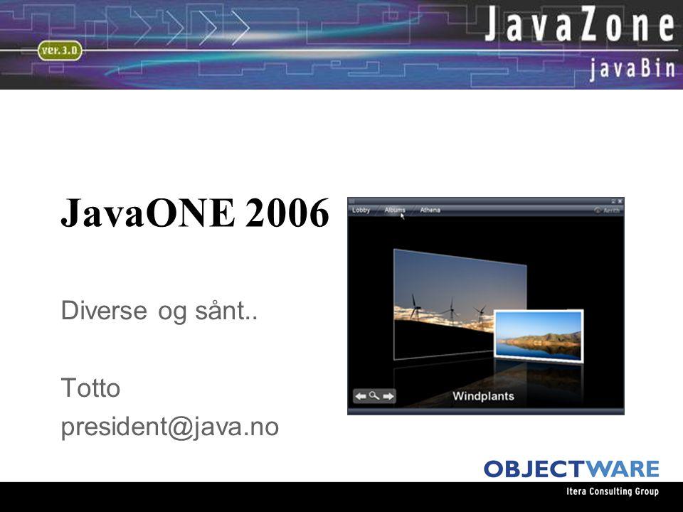 JavaONE 2006 Diverse og sånt.. Totto president@java.no