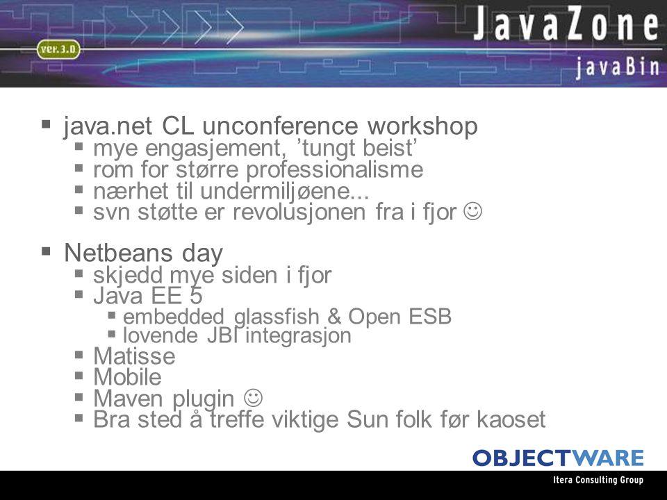 08.06.05  java.net CL unconference workshop  mye engasjement, 'tungt beist'  rom for større professionalisme  nærhet til undermiljøene...  svn st