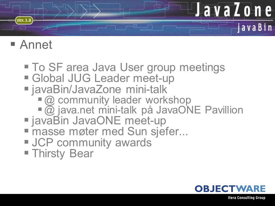 08.06.05  Annet  To SF area Java User group meetings  Global JUG Leader meet-up  javaBin/JavaZone mini-talk  @ community leader workshop  @ java.net mini-talk på JavaONE Pavillion  javaBin JavaONE meet-up  masse møter med Sun sjefer...