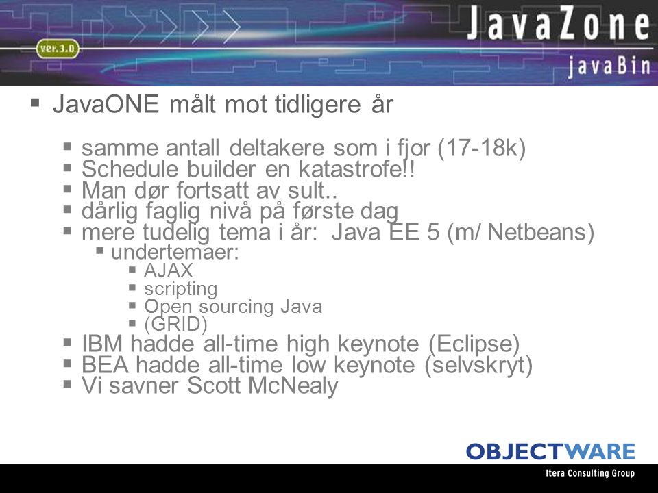 08.06.05  JavaONE målt mot tidligere år  samme antall deltakere som i fjor (17-18k)  Schedule builder en katastrofe!.
