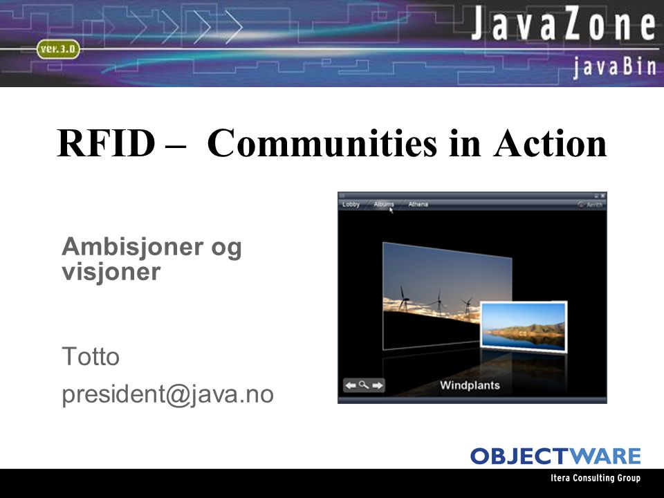 RFID – Communities in Action Ambisjoner og visjoner Totto president@java.no