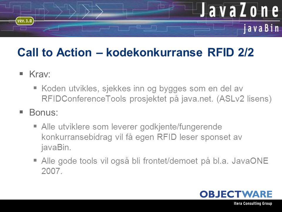 08.06.05 Call to Action – kodekonkurranse RFID 2/2  Krav:  Koden utvikles, sjekkes inn og bygges som en del av RFIDConferenceTools prosjektet på java.net.