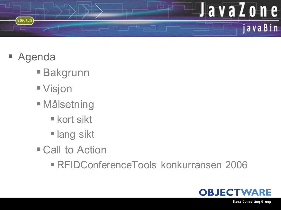 08.06.05  Agenda  Bakgrunn  Visjon  Målsetning  kort sikt  lang sikt  Call to Action  RFIDConferenceTools konkurransen 2006