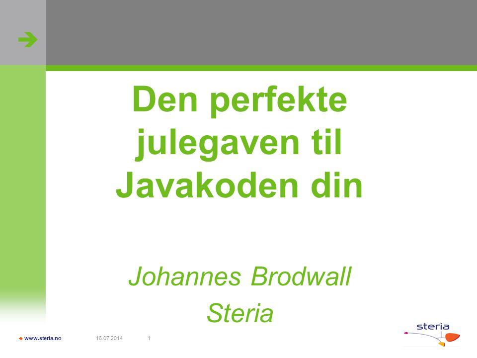   www.steria.no 16.07.20141 Den perfekte julegaven til Javakoden din Johannes Brodwall Steria