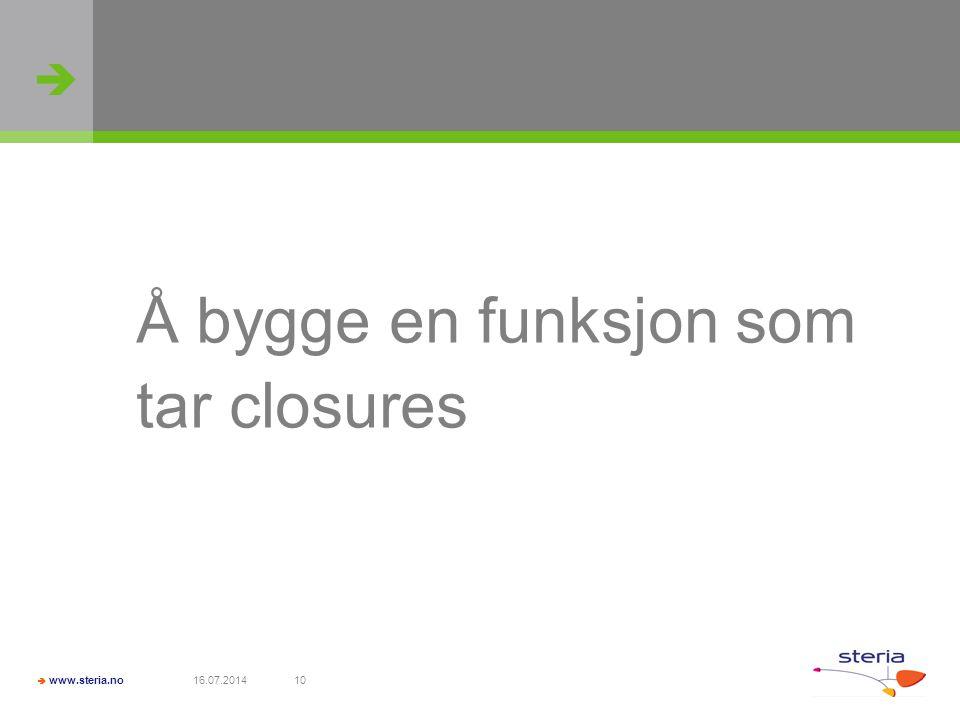   www.steria.no 16.07.201410 Å bygge en funksjon som tar closures
