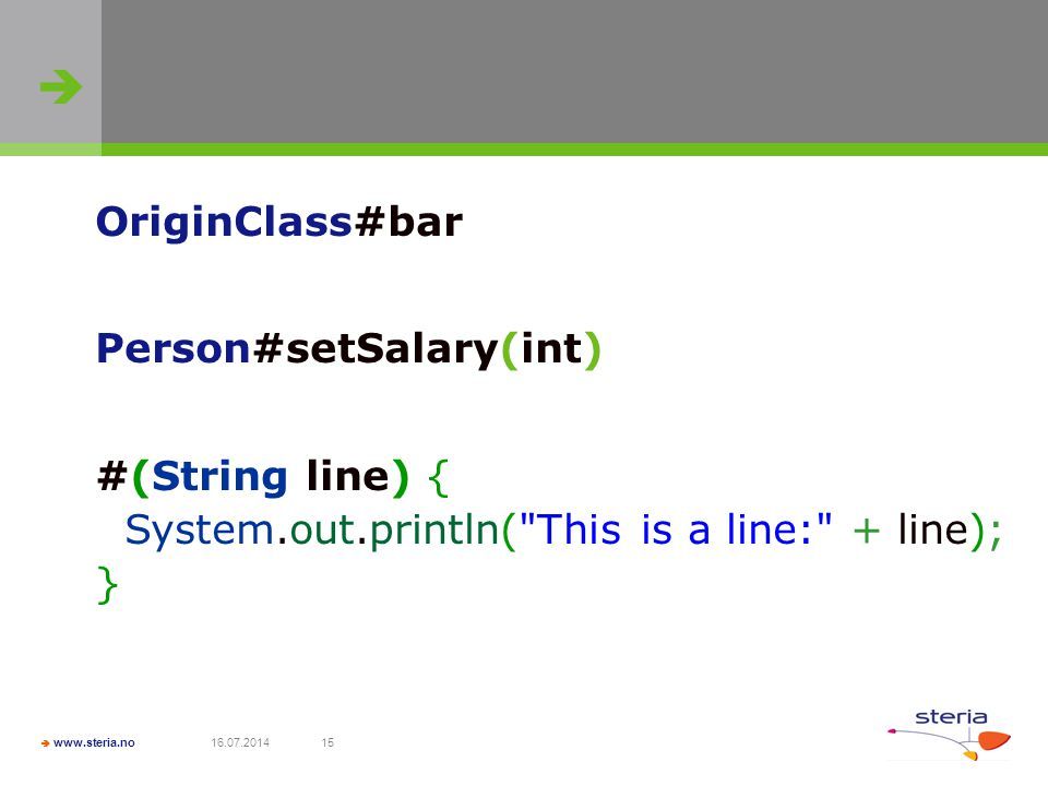   www.steria.no 16.07.201415 OriginClass#bar Person#setSalary(int) #(String line) { System.out.println(
