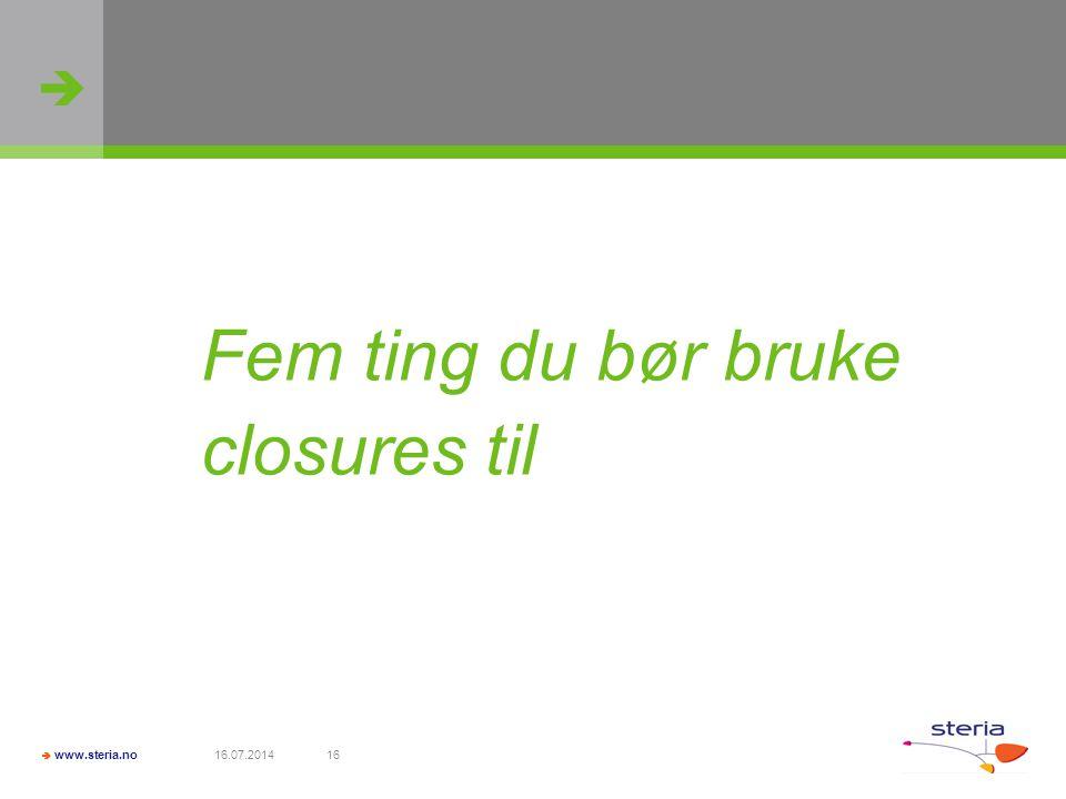   www.steria.no 16.07.201416 Fem ting du bør bruke closures til