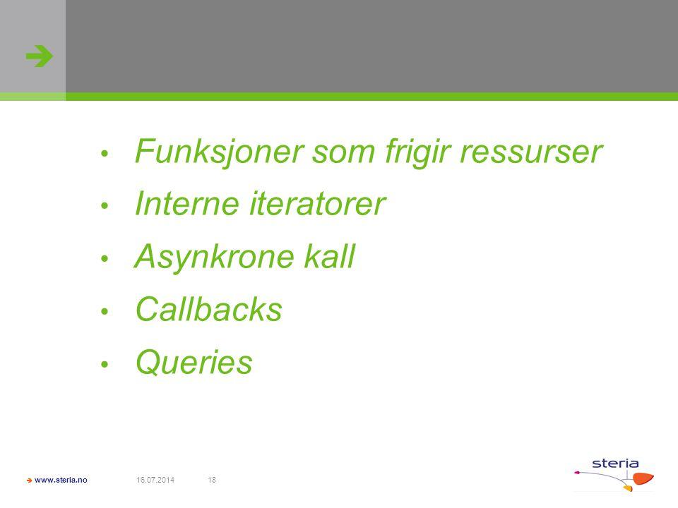   www.steria.no 16.07.201418 Funksjoner som frigir ressurser Interne iteratorer Asynkrone kall Callbacks Queries