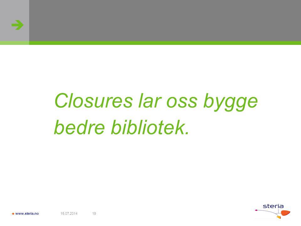   www.steria.no 16.07.201419 Closures lar oss bygge bedre bibliotek.