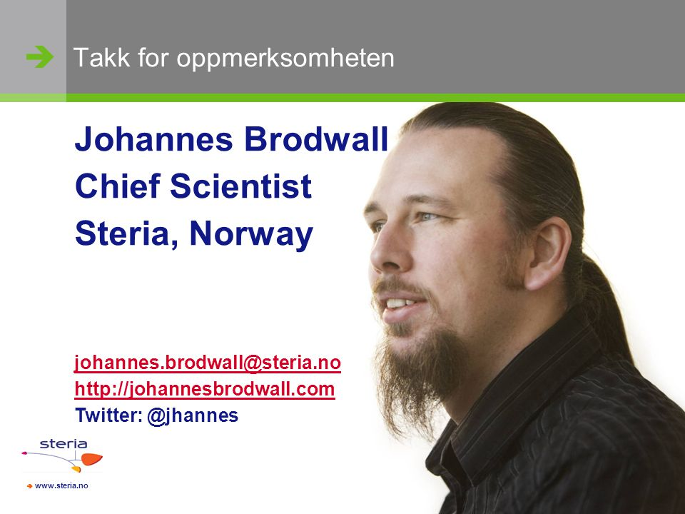  www.steria.no Johannes Brodwall Chief Scientist Steria, Norway johannes.brodwall@steria.no http://johannesbrodwall.com Twitter: @jhannes Takk for oppmerksomheten  www.steria.no