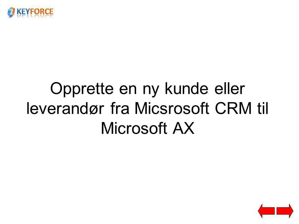 Opprette en ny kunde eller leverandør fra Micsrosoft CRM til Microsoft AX