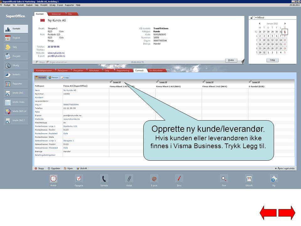 Opprette ny kunde/leverandør. Hvis kunden eller leverandøren ikke finnes i Visma Business.