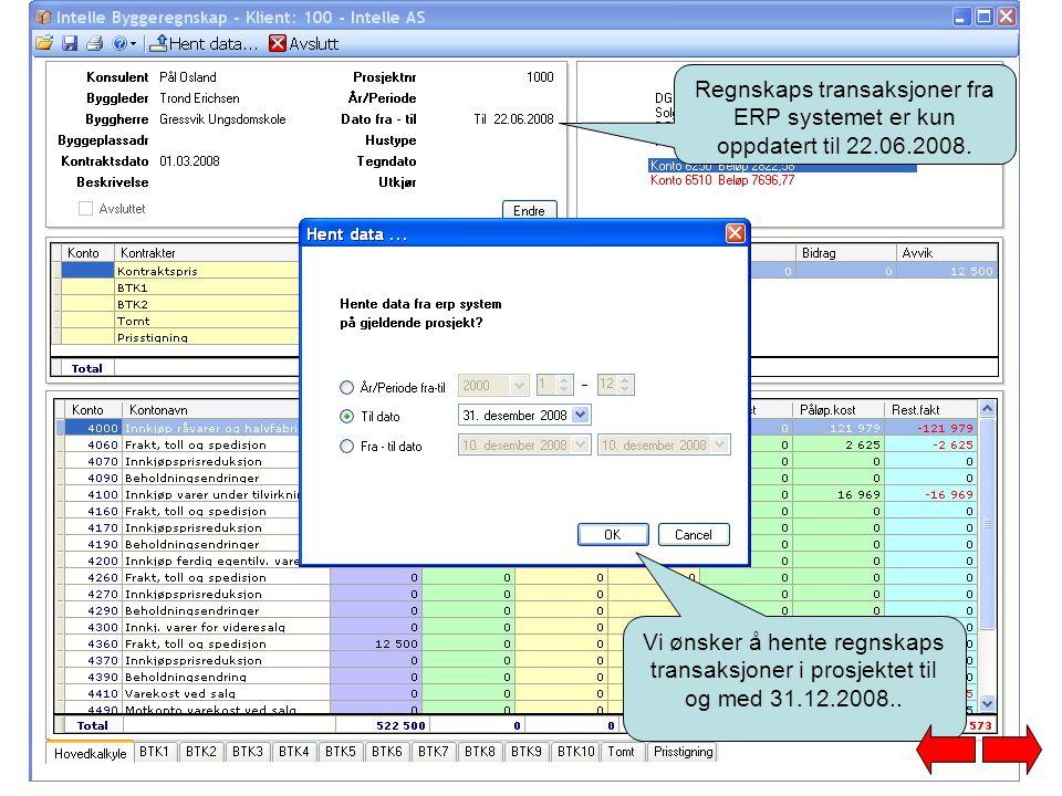 Regnskaps transaksjoner fra ERP systemet er kun oppdatert til 22.06.2008. Vi ønsker å hente regnskaps transaksjoner i prosjektet til og med 31.12.2008