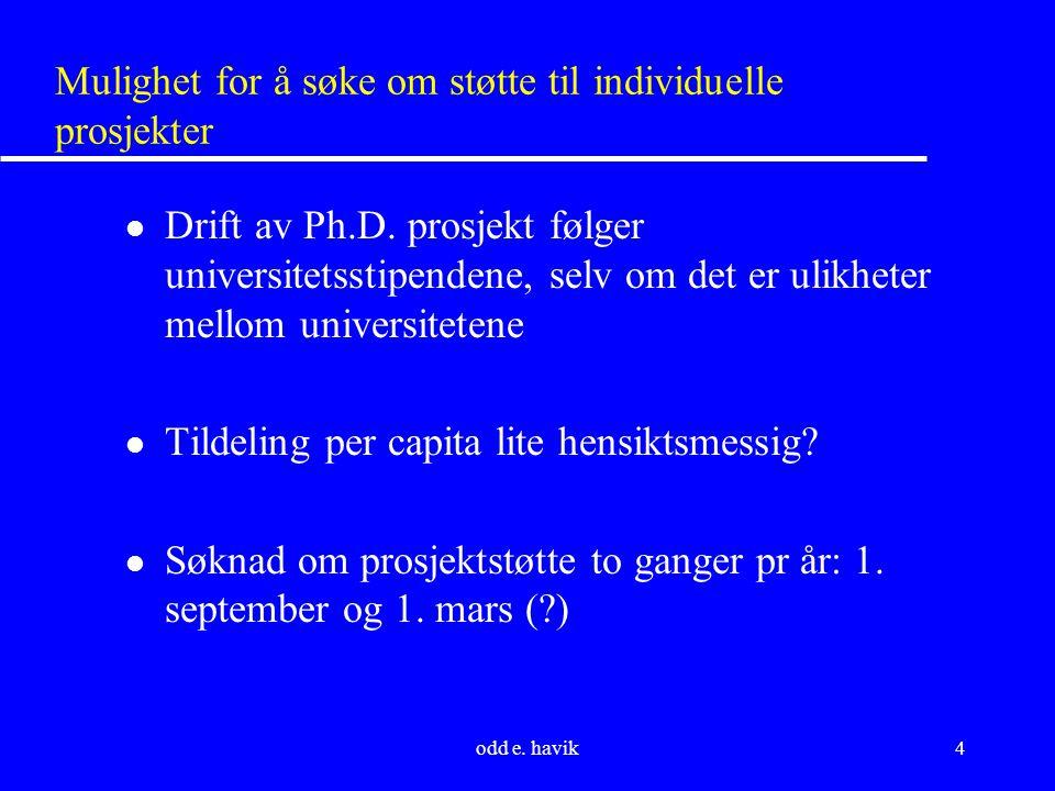 odd e. havik4 Mulighet for å søke om støtte til individuelle prosjekter l Drift av Ph.D.