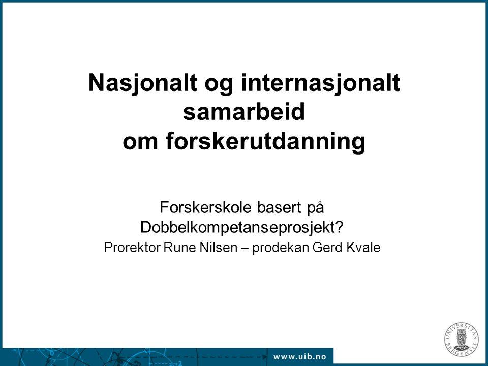 Nasjonalt og internasjonalt samarbeid om forskerutdanning Forskerskole basert på Dobbelkompetanseprosjekt? Prorektor Rune Nilsen – prodekan Gerd Kvale