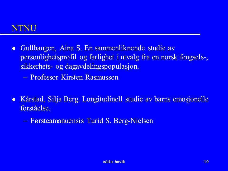 odd e. havik19 NTNU l Gullhaugen, Aina S. En sammenliknende studie av personlighetsprofil og farlighet i utvalg fra en norsk fengsels-, sikkerhets- og
