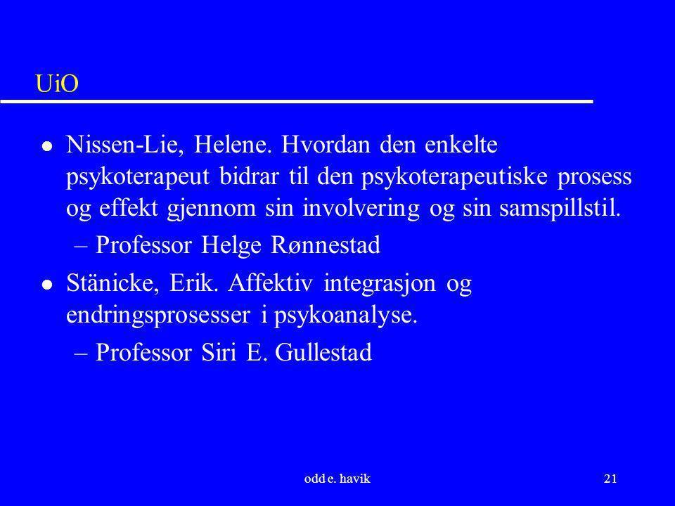 odd e. havik21 UiO l Nissen-Lie, Helene. Hvordan den enkelte psykoterapeut bidrar til den psykoterapeutiske prosess og effekt gjennom sin involvering