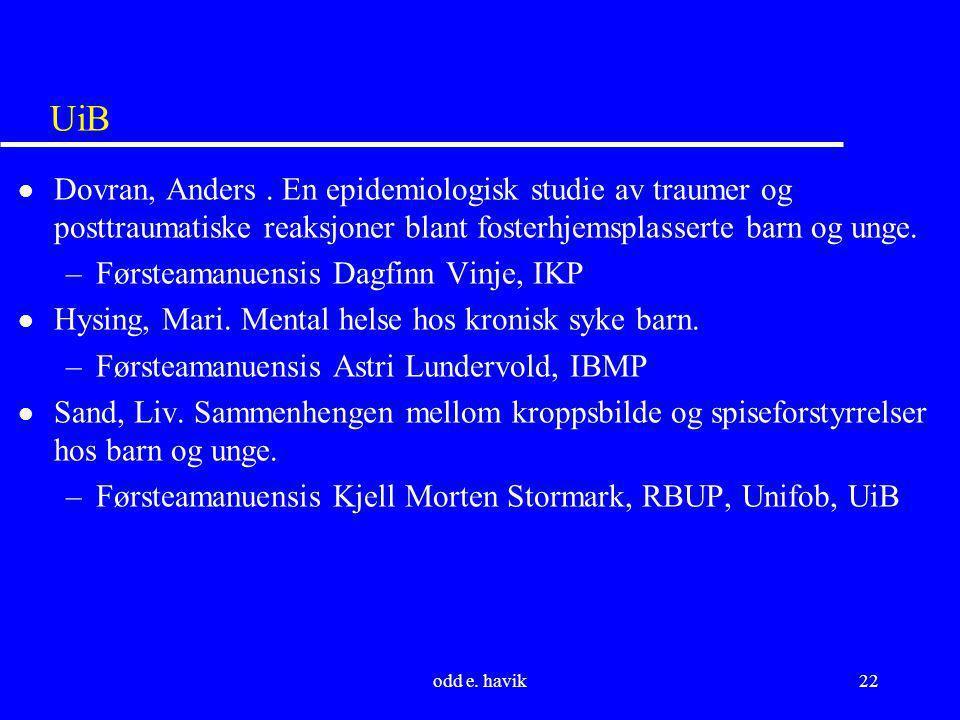 odd e. havik22 UiB l Dovran, Anders. En epidemiologisk studie av traumer og posttraumatiske reaksjoner blant fosterhjemsplasserte barn og unge. –Først