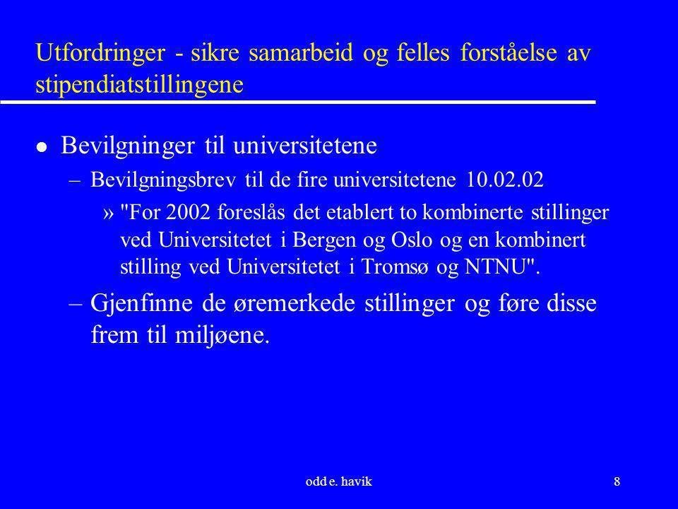 odd e. havik8 Utfordringer - sikre samarbeid og felles forståelse av stipendiatstillingene l Bevilgninger til universitetene –Bevilgningsbrev til de f
