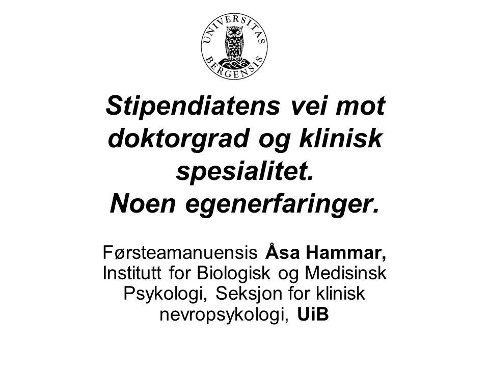 Stipendiatens vei mot doktorgrad og klinisk spesialitet. Noen egenerfaringer. Førsteamanuensis Åsa Hammar, Institutt for Biologisk og Medisinsk Psykol