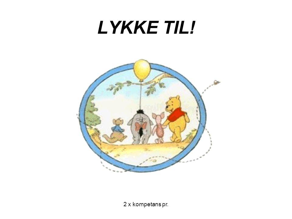 2 x kompetans pr. LYKKE TIL!