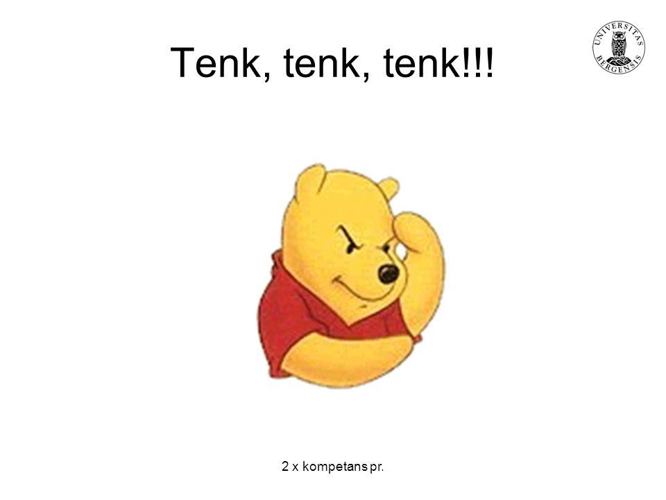 2 x kompetans pr. Tenk, tenk, tenk!!!