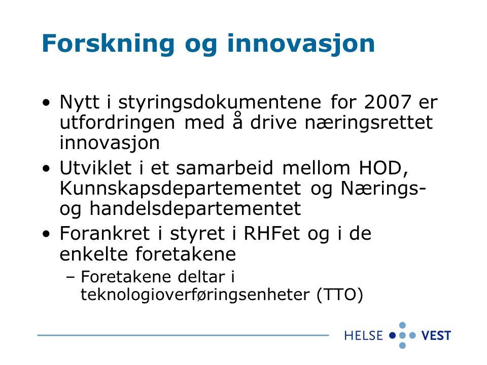 Forskning og innovasjon Nytt i styringsdokumentene for 2007 er utfordringen med å drive næringsrettet innovasjon Utviklet i et samarbeid mellom HOD, Kunnskapsdepartementet og Nærings- og handelsdepartementet Forankret i styret i RHFet og i de enkelte foretakene –Foretakene deltar i teknologioverføringsenheter (TTO)