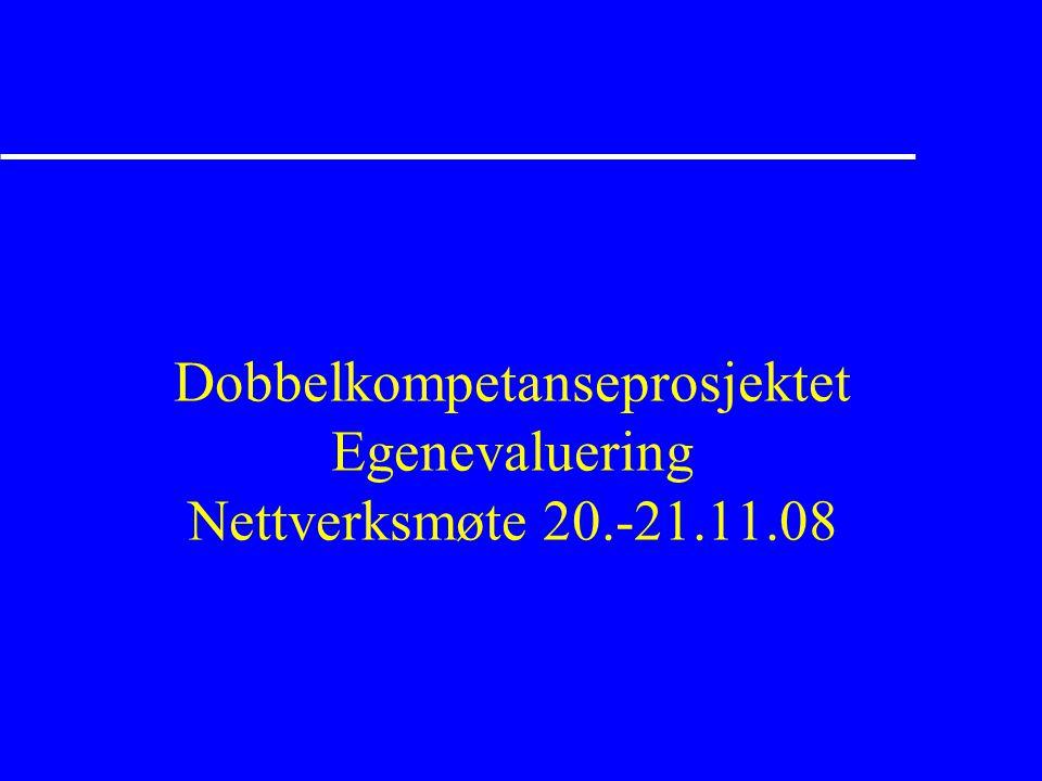 Dobbelkompetanseprosjektet Egenevaluering Nettverksmøte 20.-21.11.08