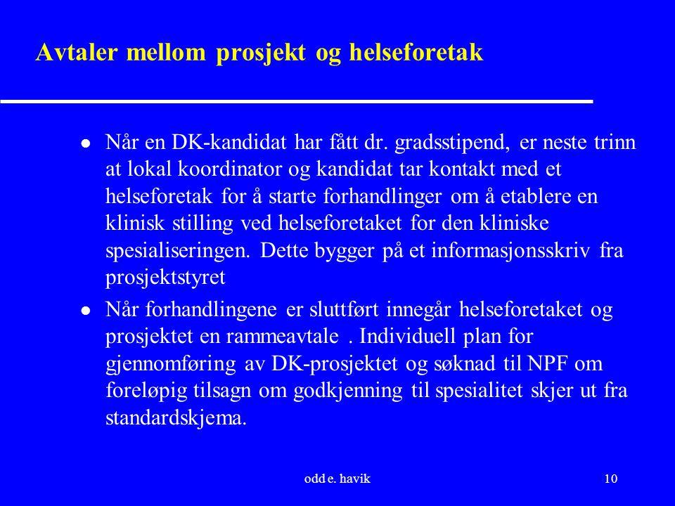 odd e. havik10 Avtaler mellom prosjekt og helseforetak l Når en DK-kandidat har fått dr. gradsstipend, er neste trinn at lokal koordinator og kandidat