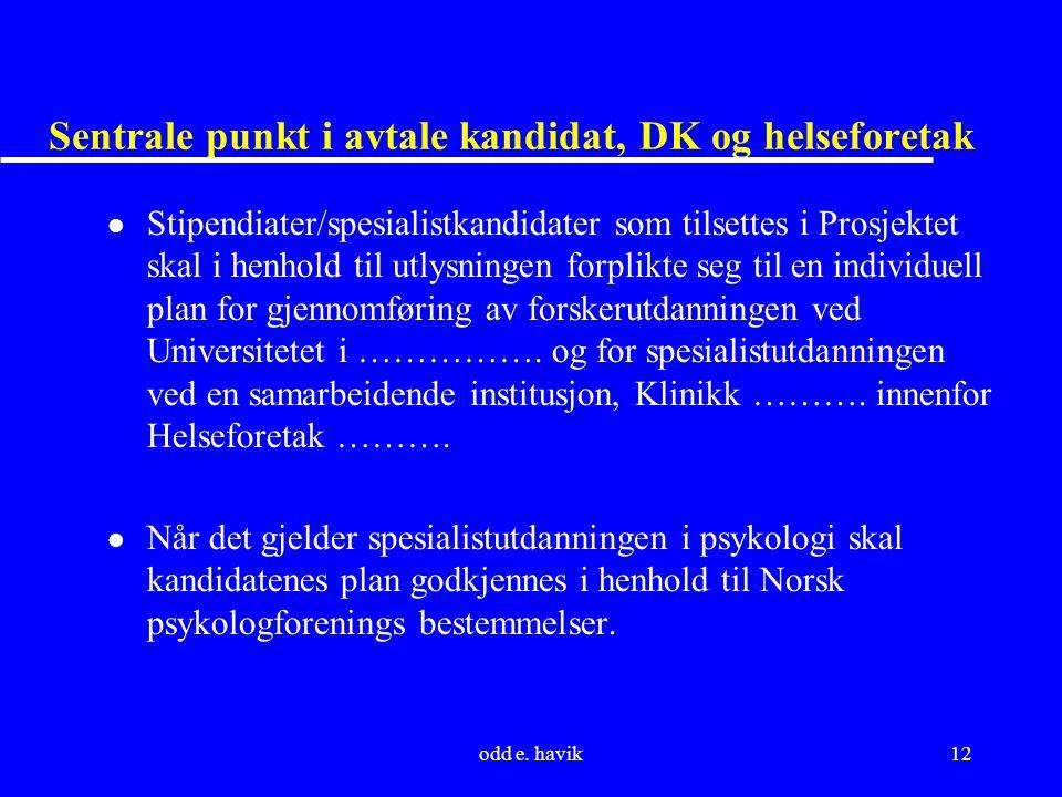 odd e. havik12 Sentrale punkt i avtale kandidat, DK og helseforetak l Stipendiater/spesialistkandidater som tilsettes i Prosjektet skal i henhold til