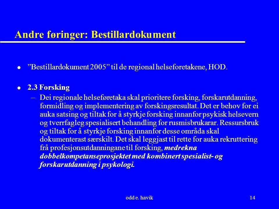 """odd e. havik14 Andre føringer: Bestillardokument l """"Bestillardokument 2005"""" til de regional helseforetakene, HOD. l 2.3 Forsking –Dei regionale helsef"""
