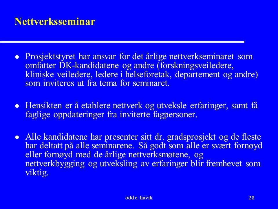 odd e. havik28 Nettverksseminar l Prosjektstyret har ansvar for det årlige nettverkseminaret som omfatter DK-kandidatene og andre (forskningsveiledere